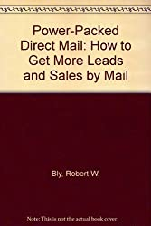 Power-Packed Direct Mail: How to Get More Leads and Sales by Mail by Robert W. Bly (1996-01-06)