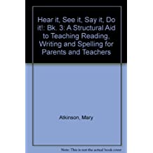 Hear it, See it, Say it, Do it!: Bk. 3: A Structural Aid to Teaching Reading, Writing and Spelling for Parents and Teachers