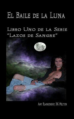 """El Baile de la Luna: Libro Uno de la Serie """"Lazos de Sangre"""""""