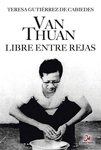 Van  Thuan. Libre entre rejas (Novela histórica) por Teresa Gutiérrez de Cabiedes