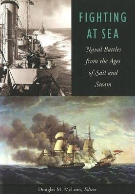 [Fighting at Sea: Naval Battles from the Ages of Sail & Steam] (By: Douglas M. McLean) [published: November, 2008]