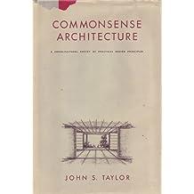 Commonsense Architecture: A Cross-Cultural Survey of Practical Design Principles by J. Taylor (1983-01-26)