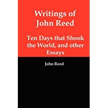 Writings of John Reed: Ten Days That Shook the World, and Other Essays by John Reed (2011-03-17)