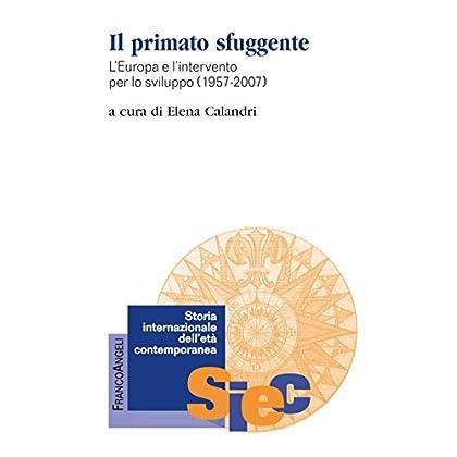 Il Primato Sfuggente. L'europa E L'intervento Per Lo Sviluppo 1957-2007 (Storia Internaz. Dell'età Contemporanea Vol. 2)