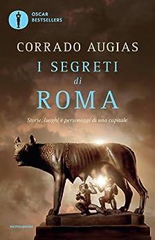 I segreti di Roma: Storie, luoghi e personaggi di una capitale (Oscar bestsellers Vol. 1723) di [Augias, Corrado]