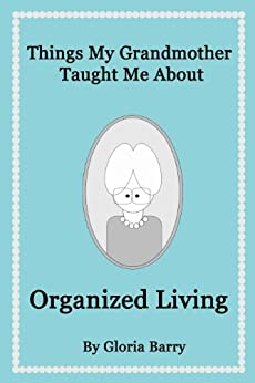 Things My Grandmother Taught Me About Organized Living by [Barry, Gloria]