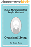 Things My Grandmother Taught Me About Organized Living (English Edition)