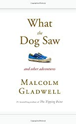 What the Dog Saw: and other adventures by Gladwell, Malcolm (2009) Hardcover