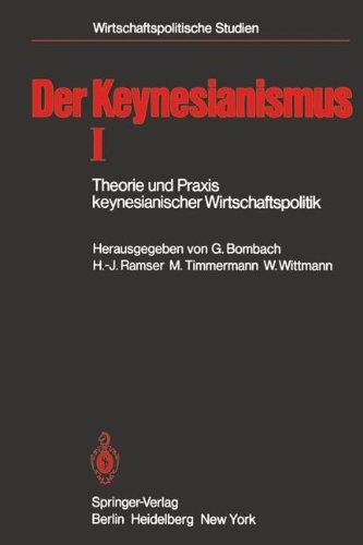 Der Keynesianismus I: Theorie und Praxis keynesianischer Wirtschaftspolitik. Entwicklung und Stand der Diskussion (Wirtschaftspolitische Studien)