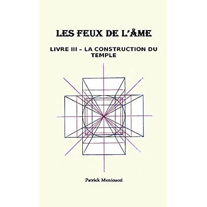 LA CONSTRUCTION DU TEMPLE: Clés De L'Architecture Sacrée (LES FEUX DE L'AME t. 3)