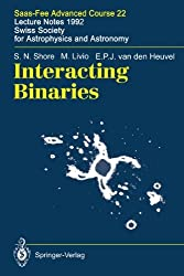 Interacting Binaries: Saas-Fee Advanced Course 22. Lecture Notes 1992. Swiss Society for Astrophysics and Astronomy by S.N. Shore (2009-12-28)