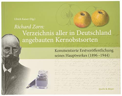 Richard Zorn: Verzeichnis aller in Deutschland angebauten Kernobstsorten: Kommentierte Erstveröffentlichung seines Hauptwerkes (1896-1944). Herausgegeben von Ulrich Kaiser