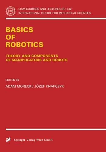 Basics of Robotics: Theory and Components of Manipulators and Robots (CISM International Centre for Mechanical Sciences)