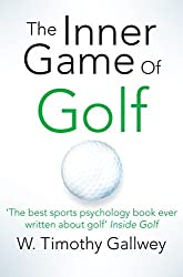 The Inner Game of Golf by W Timothy Gallwey (2015-06-18)