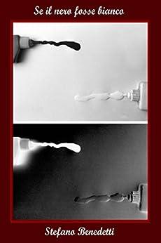 Se il nero fosse bianco (Fotografia e società Vol. 9) di [Benedetti, Stefano]