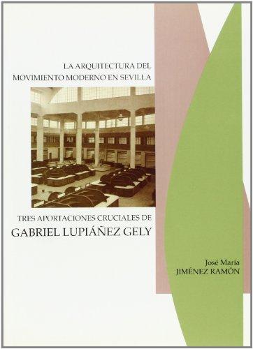 Arquitectura del movimiento moderno en Sevilla: Tres aportaciones cruciales de Gabriel Lupiáñez Gely (Arte) por José María Jiménez Ramón