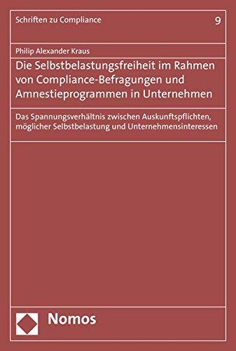 (Die Selbstbelastungsfreiheit im Rahmen von Compliance-Befragungen und Amnestieprogrammen in Unternehmen: Das Spannungsverhältnis zwischen ... (Schriften Zu Compliance, Band 9))