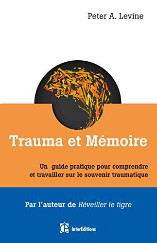 Trauma et mémoire - Un guide pratique pour comprendre et travailler sur le souvenir traumatique par Peter Levine