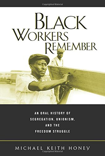 Black Workers Remember: An Oral History of Segregation, Unionism, and the Freedom Struggle (George Gund Foundation Book in African American Studies)