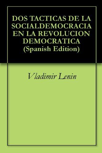 DOS TACTICAS DE LA SOCIALDEMOCRACIA EN LA REVOLUCION DEMOCRATICA por Vladimir Lenin