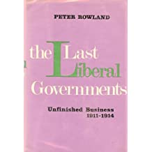 The Last Liberal Governments: Unfinished Business, 1911-1914: Unfinished Business, 1911-14 v. 2