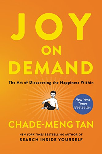 Joy on Demand: The Art of Discovering the Happiness Within por Chade-Meng Tan