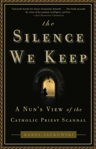 The Silence We Keep A Nun S View Of The Catholic Priest Scandal