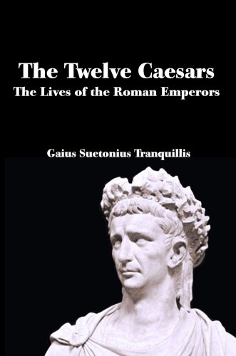 Download The Twelve Caesars Lives Of Roman Emperors By SuetoniusJC Rolfe PDF