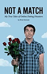 Not A Match: My True Tales of Online Dating Disasters by Brian Donovan (2015-11-19)