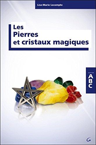 Les Pierres et cristaux magiques - Collection ABC par Lise-Marie Lecompte