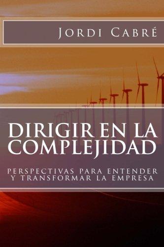 Dirigir en la complejidad: Perspectivas para transformar la empresa