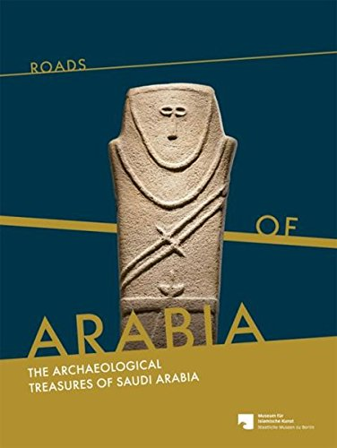 Roads of Arabia: The Archeological Treasures of Saudi Arabia