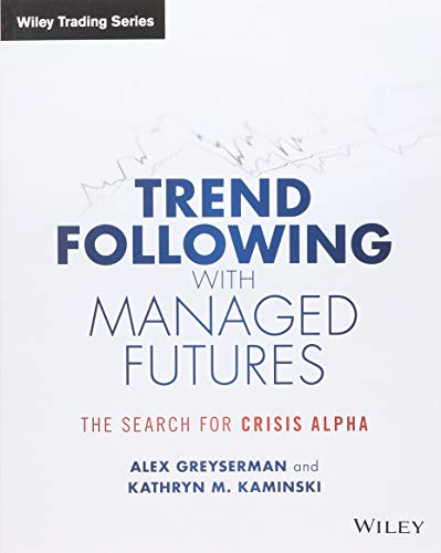 Trend Following with Managed Futures: The Search for Crisis Alpha (Wiley Trading)