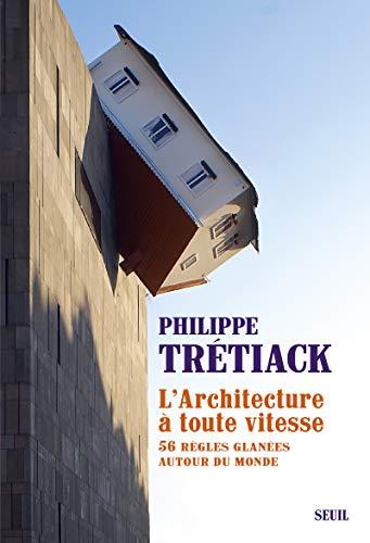 L'Architecture à toute vitesse. 56 règles glanées autour du monde par Philippe Tretiack