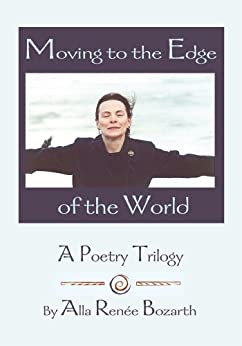 Moving to the Edge of the World: A Poetry Trilogy (English Edition) de [Alla Bozarth]