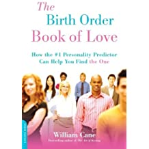 The Birth Order Book of Love: How the #1 Personality Predictor Can Help You Find the One by William Cane (2008-02-12)