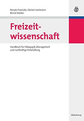 Freizeitwissenschaft: Handbuch für Pädagogik, Management und nachhaltige Entwicklung (Lehr- und Handbücher zu Tourismus, Verkehr und Freizeit)