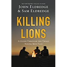 Killing Lions: A Guide Through the Trials Young Men Face by John Eldredge (2016-09-13)