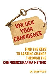 Unlock Your Confidence: How to Be More Confident with Confidence-Karma (Personal Development Manual)