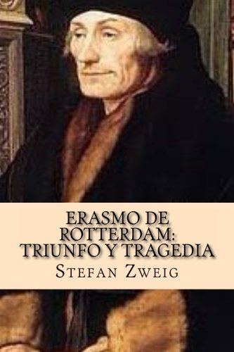 Erasmo de Rotterdam: Triunfo y Tragedia por Stefan Zweig