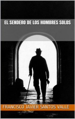 EL SENDERO DE LOS HOMBRES SOLOS por Francisco Javier Santos Valle
