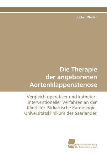 Die Therapie der angeborenen Aortenklappenstenose: Vergleich operativer und katheter- interventioneller Verfahren an der Klinik für Pädiatrische Kardiologie, Universitätsklinikum des Saarlandes