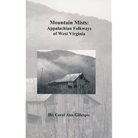 Mountain Mists: Appalachian Folkways of West Virginia by Dr. Carol Ann Gillespie (2009-09-11)