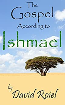 The Gospel According to Ishmael (English Edition) par [Roiel, David]