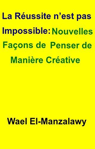 La Réussite N'Est Pas Impossible: Nouvelles Façons De Penser De Manière Créative par Wael El