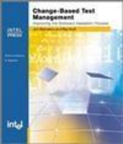 Change Based Test Management: Improving the Software Validation Process por Jon Sistowicz