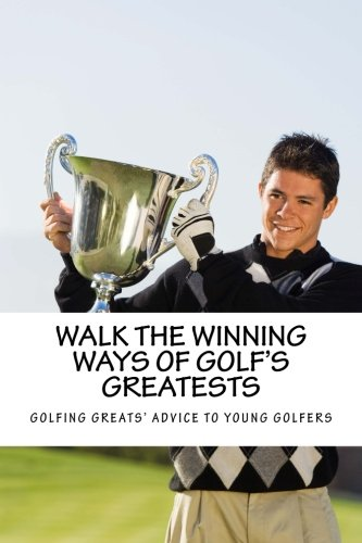 walk-the-winning-ways-of-golfs-greatests-how-the-greatest-players-in-golf-found-inspiration-to-win-a