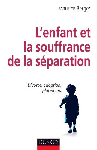 L'enfant et la souffrance de la séparation - Divorce, adoption, placement
