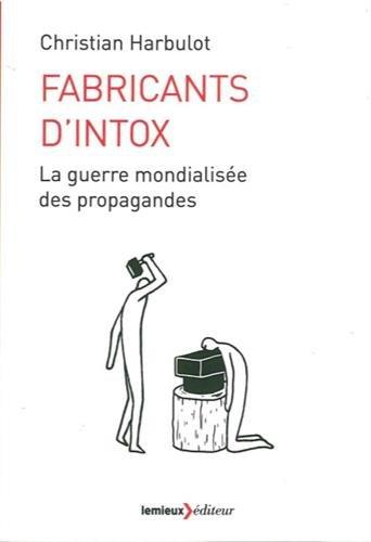 Fabricants d'intox : La guerre mondialisée des propagandes
