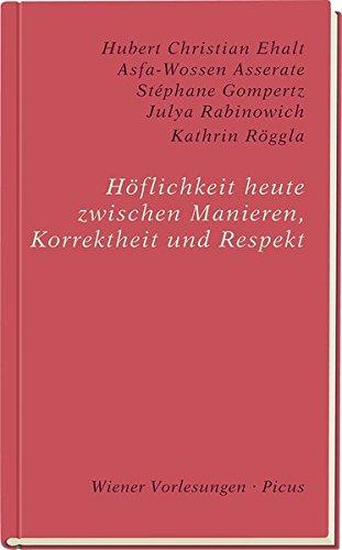 Höflichkeit heute zwischen Manieren, Korrektheit und Respekt (Wiener Vorlesungen)